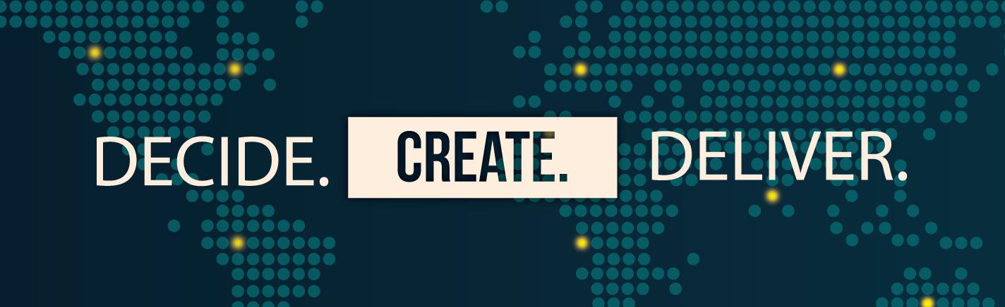 Decide. Create. Deliver.